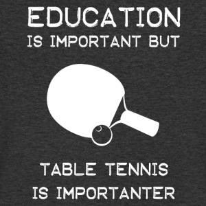 Table tennis is importanter than education - Men's V-Neck T-Shirt