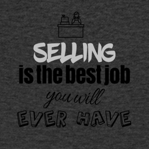 Selling is the best job you will ever have - Men's V-Neck T-Shirt
