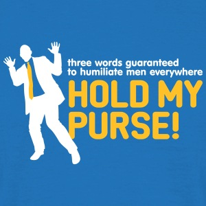 Three Words To Humiliate Men, Hold My Purse. - Men's T-Shirt