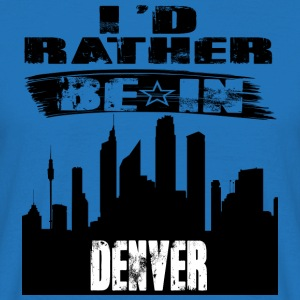 Geschenk Id rather be in Denver - Männer T-Shirt