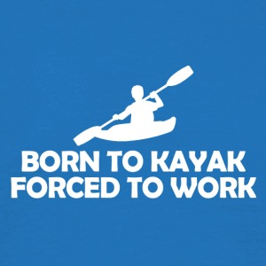 Born to kayak forced to work - Men's T-Shirt