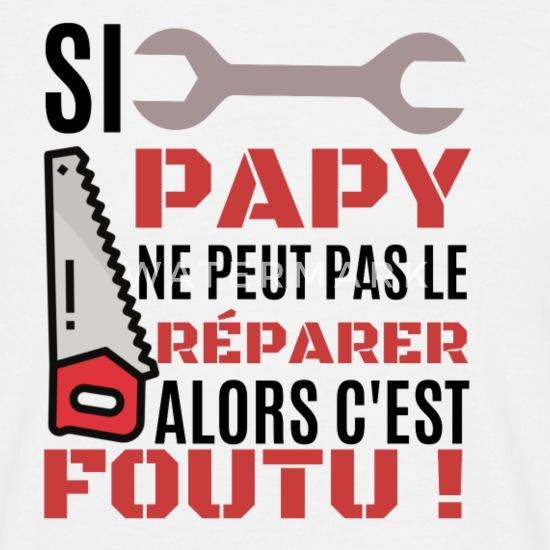 Vox Populi - Page 3 Si-papy-ne-peut-pas-le-reparer-alors-cest-foutu-t-shirt-homme
