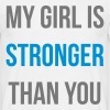 my girl is stronger than you - Mannen T-shirt