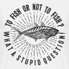 To Fish or not to fish? - T-shirt Homme