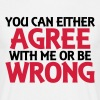 You can either agree with me or be wrong - Men's T-Shirt