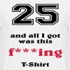 25 and all I got... - Mannen T-shirt