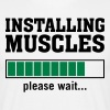 Installing Muscles (Please Wait) - Männer T-Shirt