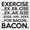 Exercise = Bacon - Herre-T-shirt