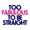 Too fabulous to be straight - Men's T-Shirt