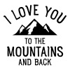 I Love You To The Mountains And Back - Men's T-Shirt