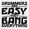 Drummers are easy they bang everything - Men's T-Shirt