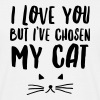 I Love You But I\'ve Chosen My Cat - Camiseta hombre