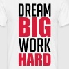 Dream Big work Hard - Männer T-Shirt