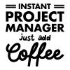 Instant Project Manager- Just Add Coffee - Men's T-Shirt