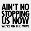 Ain't No Stopping Us Now - We're On The Move - Men's T-Shirt