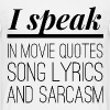 I speak in movie quotes, song lyrics and sarcasm - Männer T-Shirt