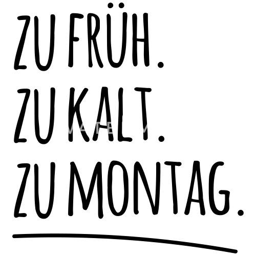 Zu Früh Kalt Montag Morgen Arbeit Spruch Sprüche Mens T Shirt