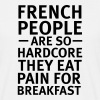 French People Are So Hardcore... - Men's T-Shirt