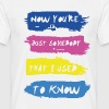 NOW YOU'RE JUST SOMEBODY THAT I USED TO KNOW - Men's T-Shirt