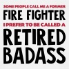 Former fire fighter retired badass - Men's T-Shirt