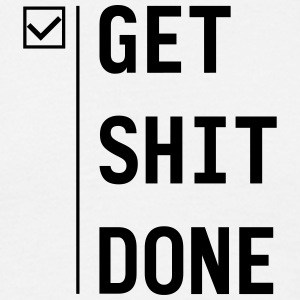 Get shit done - Mannen T-shirt