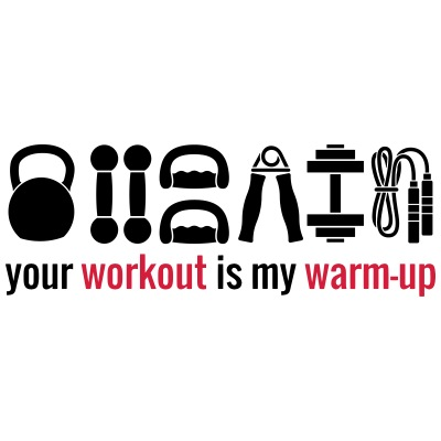 Your workout is my wam-up