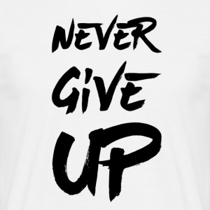 Never Give Up - Mannen T-shirt