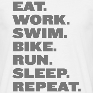 Eat Work Run Swim Bike Repeat