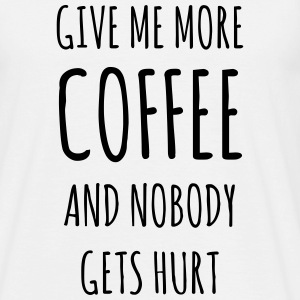 Give me more Coffee and nobody gets hurt