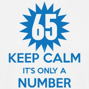 65. Birthday: 65 Keep Calm It's Only A Number - Men's T-Shirt