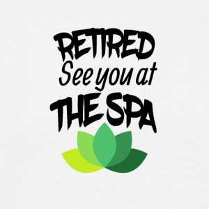 Retired See you at the SPA - Men's T-Shirt