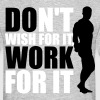Don't wish for it, work for it - Männer T-Shirt