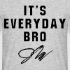 its everyday bro - Men's T-Shirt