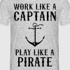 Work Like A Captain Play Like A Pirate - Men's T-Shirt