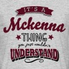 its a mckenna name surname thing - Men's T-Shirt