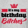 It's My Birthday Bitches  - Men's T-Shirt