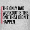 The Only Bad Workout  - Men's T-Shirt
