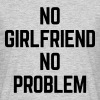 No Girlfriend  - Männer T-Shirt