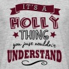its a holly name forename thing - Men's T-Shirt