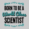 scientist born to be world class 2col - Men's T-Shirt