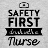Safety First - Drink With A Nurse - Men's T-Shirt