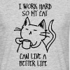I work hard so my cat can live a better life - Men's T-Shirt