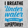 I Breathe Underwater - What Is Your Superpower? - Maglietta da uomo