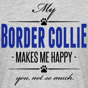 My Border Collie makes me happy - Männer T-Shirt