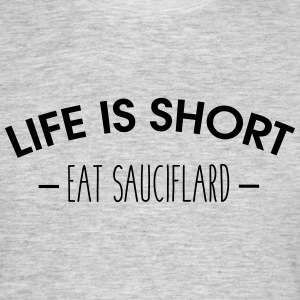 Life is short, eat sauciflard - T-shirt Homme