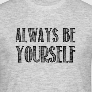 Always be yourself - Men's T-Shirt