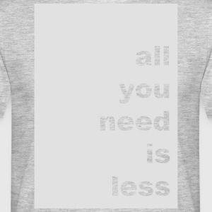 all you need is less - Men's T-Shirt