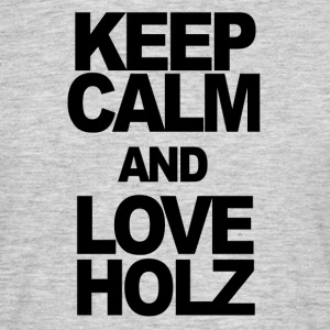 KEEP CALM AND LOVE HOLZ - Männer T-Shirt