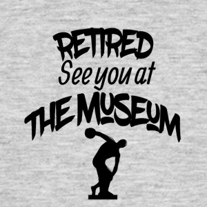 Retired see you at the museum - Männer T-Shirt