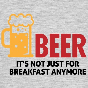 Beer Drinking Is No Longer Just For Breakfast - Men's T-Shirt